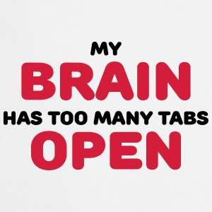 My brain has too many tabs open T-shirts - Förkläde