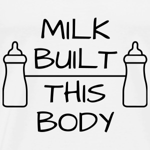 Milk built this body - Männer Premium T-Shirt