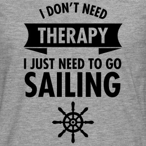I Don\\\'t Need Therapy - I Just Have To Go Sailing T-Shirts - Männer Premium Langarmshirt