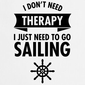 I Don\\\\\\\'t Need Therapy - I Just Have To Go Sailing T-shirts - Forklæde