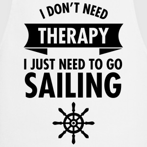 I Don\\\\\\\'t Need Therapy - I Just Have To Go Sailing Koszulki - Fartuch kuchenny