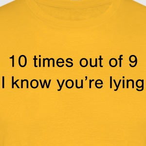 Lying 10 times out of 9 - Men's T-Shirt