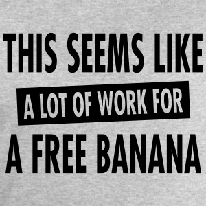 This Seems Like A Lot Of Work For A Free Banana T-Shirts - Men's Sweatshirt by Stanley & Stella