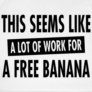 This Seems Like A Lot Of Work For A Free Banana T-Shirts - Baseball Cap