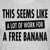 This Seems Like A Lot Of Work For A Free Banana T-Shirts - Men's T-Shirt
