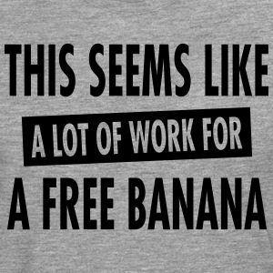 This Seems Like A Lot Of Work For A Free Banana T-Shirts - Men's Premium Longsleeve Shirt