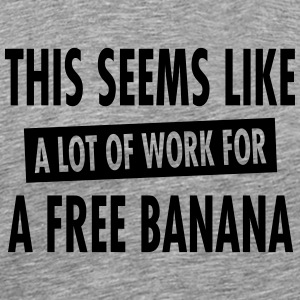 This Seems Like A Lot Of Work For A Free Banana Sports wear - Men's Premium T-Shirt