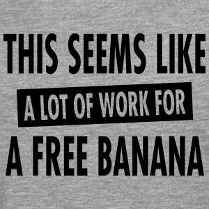 This Seems Like A Lot Of Work For A Free Banana Sports wear - Men's Premium Longsleeve Shirt