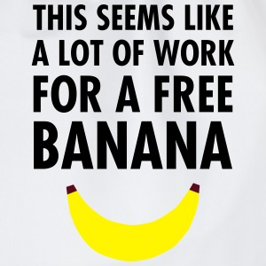 This Seems Like A Lot Of Work For A Free Banana T-Shirts - Drawstring Bag