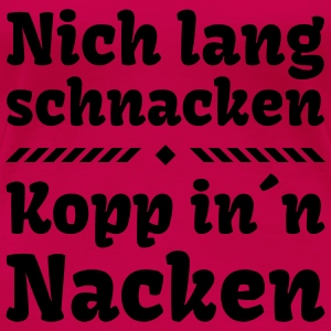 nich lang schnacken Kopp in Nacken Party Feier Tops - Frauen Premium T-Shirt