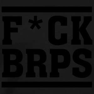 F*CK BRPS Sports wear - Men's Premium T-Shirt