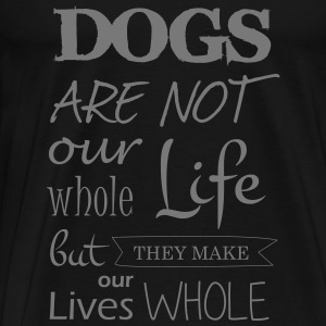 Dogs make our lives whole - Männer Premium T-Shirt