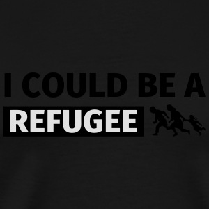 I could be a refugee Mugs & Drinkware - Men's Premium T-Shirt