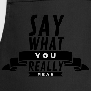 Say what you really mean T-Shirts - Cooking Apron