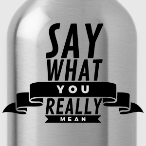 Say what you really mean Tee shirts - Gourde