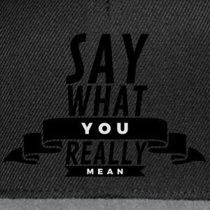Say what you really mean Magliette - Snapback Cap