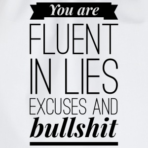 You are fluent in lies excuses and bullshit Magliette - Sacca sportiva