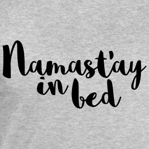 Namast'ay In Bed T-Shirts - Men's Sweatshirt by Stanley & Stella