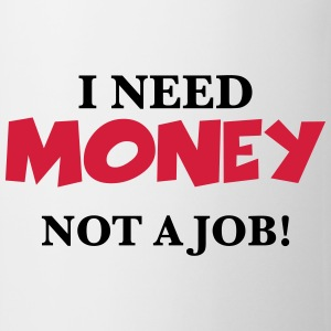 I need money T-shirts - Mugg