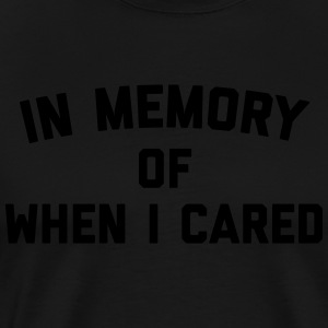 Memory When Cared Funny Quote Hoodies & Sweatshirts - Men's Premium T-Shirt