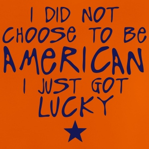 i did not choose american just lucky  Shirts - Baby T-Shirt