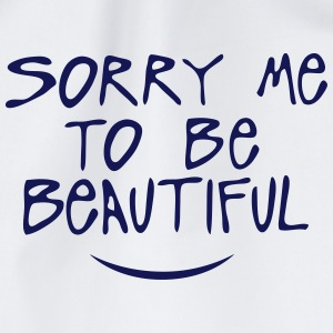 sorry me to be beautiful quote Tops - Drawstring Bag