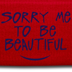 sorry me to be beautiful quote Shirts - Winter Hat