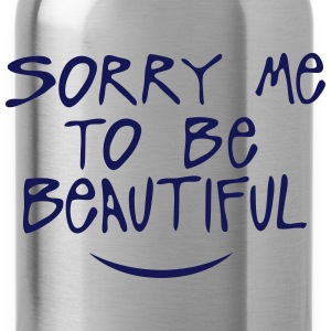 sorry me to be beautiful quote Shirts - Water Bottle