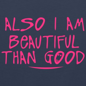 also i am beautiful than good quote Shirts - Men's Premium Tank Top