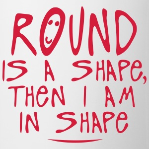 round is a shape then citation T-Shirts - Tasse