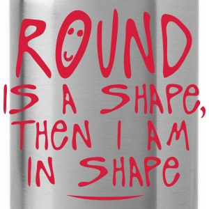 round is a shape then quote Shirts - Water Bottle