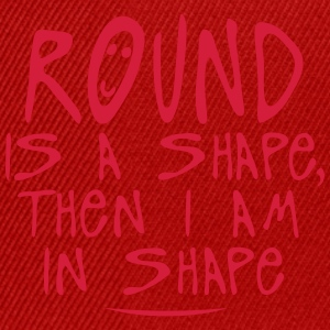 round is a shape then quote Shirts - Snapback Cap