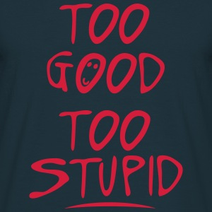 too good too stupid citation Sweat-shirts - T-shirt Homme