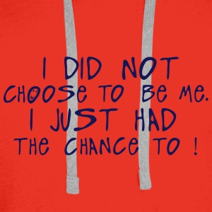 i did not choose me just chance quote Tops - Men's Premium Hoodie