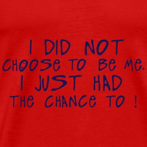 i did not choose me just chance quote Tops - Men's Premium T-Shirt