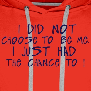 i did not choose me just chance quote T-Shirts - Men's Premium Hoodie