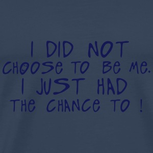 i did not choose me just chance quote Long sleeve shirts - Men's Premium T-Shirt
