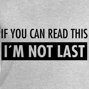 If You Can Read This - I´m Not Last Camisetas - Sudadera hombre de Stanley & Stella