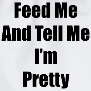 Feed me and tell me i'm pretty Magliette - Sacca sportiva
