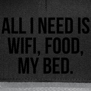 All I need is wifi, food, my bed T-shirts - Snapback cap