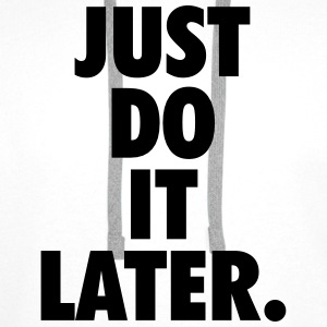 Just do it later Magliette - Felpa con cappuccio premium da uomo