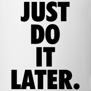 Just do it later T-shirts - Mugg