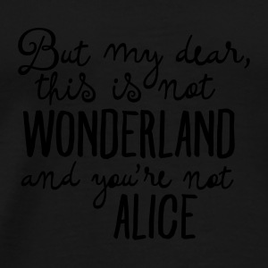 This Is Not Wonderland And You\'re Not Alice Krus & tilbehør - Herre premium T-shirt