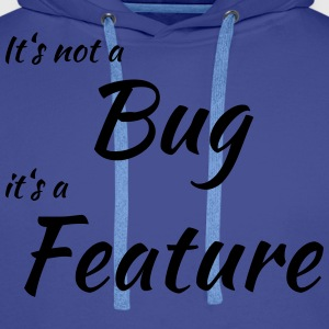 It's not a bug, it's a feature T-shirts - Mannen Premium hoodie