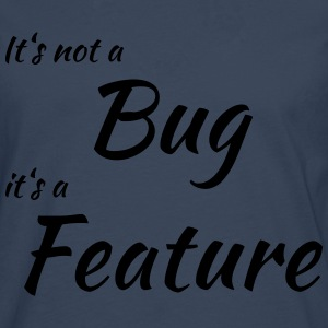 It's not a bug, it's a feature T-shirts - Mannen Premium shirt met lange mouwen