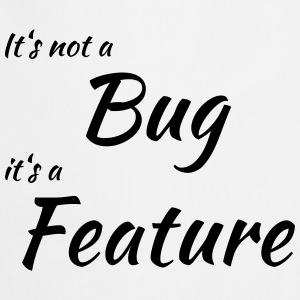 It's not a bug, it's a feature T-shirts - Forklæde