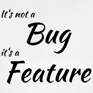 It's not a bug, it's a feature T-shirts - Baseballcap