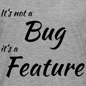 It's not a bug, it's a feature T-skjorter - Premium langermet T-skjorte for menn