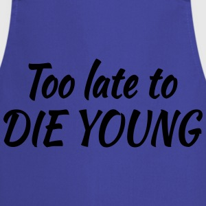Too late to die young Tee shirts - Tablier de cuisine