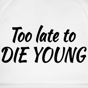 Too late to die young T-shirts - Basebollkeps